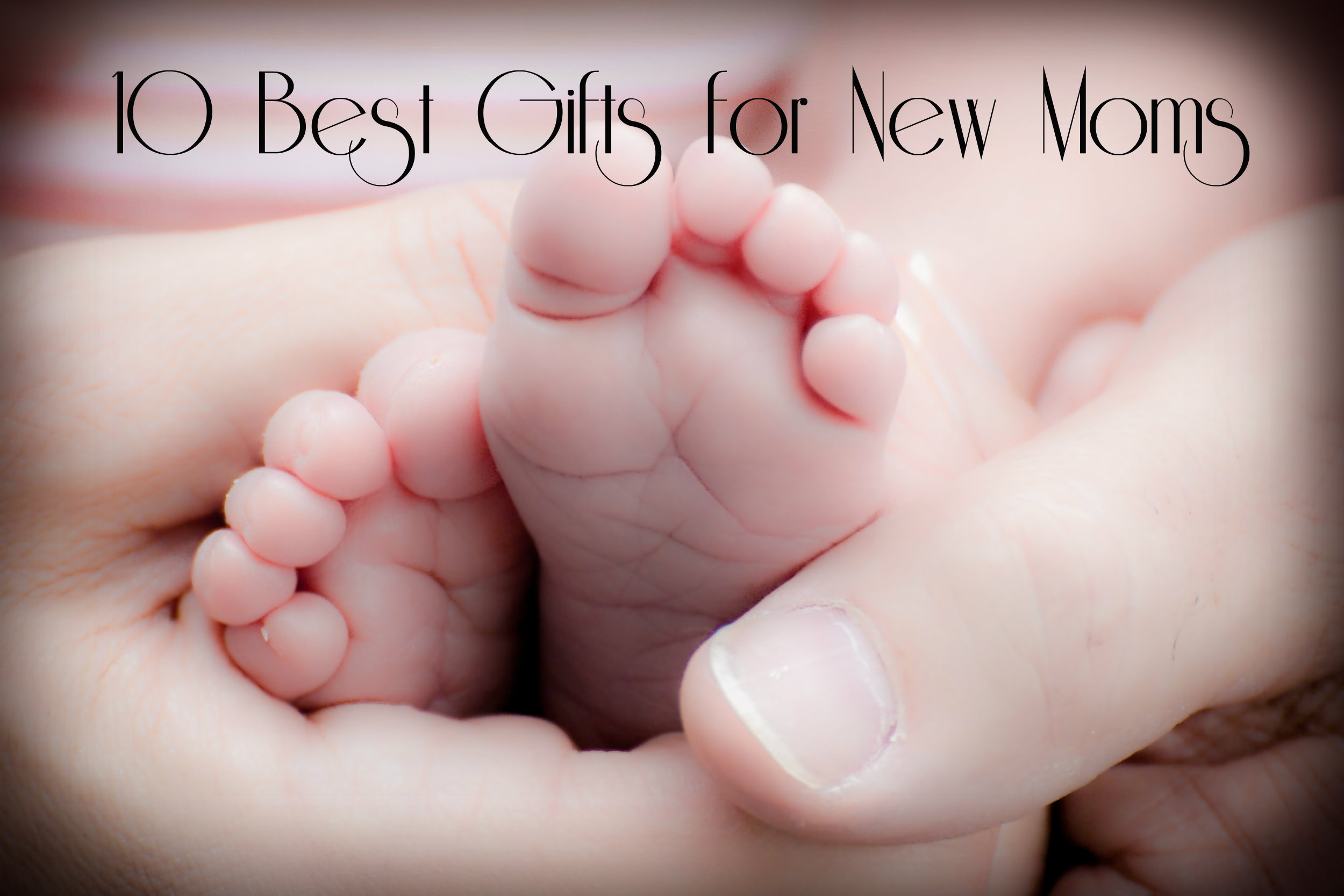 Best Gifts for New Moms in 2018
